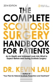 The Complete Scoliosis Surgery Handbook for Patients ebook by Kevin Lau