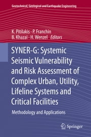 SYNER-G: Systemic Seismic Vulnerability and Risk Assessment of Complex Urban, Utility, Lifeline Systems and Critical Facilities - Methodology and Applications ebook by B. Khazai,H. Wenzel,Paolo Franchin,Kyriazis Pitilakis