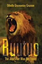 Buutuo - The Joke That Was Not Funny ebook by Othello Gruzeantay Gruzean
