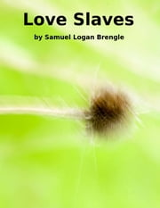 Love-Slaves ebook by Samuel Logan Brengle
