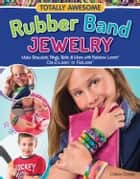 Totally Awesome Rubber Band Jewelry: Make Bracelets, Rings, Belts & More with Rainbow Loom(R), Cra-Z-Loom(TM), or FunLoom(TM) ekitaplar by Colleen Dorsey
