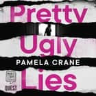 Pretty Ugly Lies luisterboek by Pamela Crane, Jeff Harding, Lyssa Browne, Ruth Redman