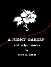 A Night Garden and Other Stories ebook by Brian E. Drake