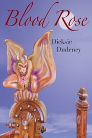 Blood Rose ebook by Dicksie Dudeney
