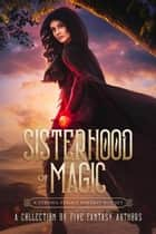 Sisterhood of Magic ebook by Selina J. Eckert, Janeal Falor, Thalia Blake,...