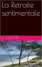 La Retraite sentimentale ebook by Colette