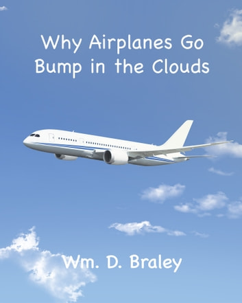 Why Airplanes Go Bump in the Clouds ebook by Wm. D. Braley
