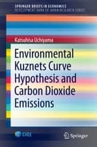 Environmental Kuznets Curve Hypothesis and Carbon Dioxide Emissions ebook by Katsuhisa Uchiyama