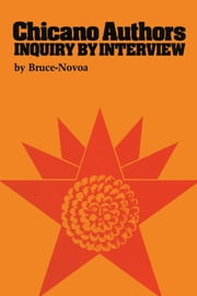 Chicano Authors - Inquiry by Interview ebook by Bruce-Novoa