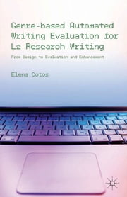 Genre-based Automated Writing Evaluation for L2 Research Writing - From Design to Evaluation and Enhancement ebook by Elena Cotos