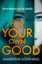 For Your Own Good ebook by Samantha Downing