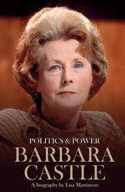 Barbara Castle: Politics & Power ebook by Lisa Martineau