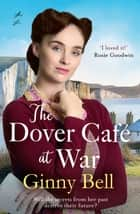 The Dover Cafe at War - A heartwarming WWII tale (The Dover Cafe Series Book 1) ebook by Ginny Bell