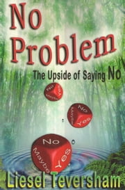 No Problem - The Upside of Saying No ebook by Liesel Teversham