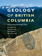 Geology of British Columbia - A Journey through Time ebook by Sydney Cannings,Richard Cannings,JoAnne Nelson