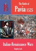 The Battle of Pavia 1525 ebook by Stephen Lark