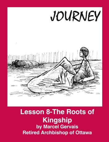 Journey Lesson 8 The Roots Of Kingship Ebook By Marcel Gervais