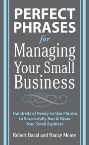 Perfect Phrases for Managing Your Small Business ebook by Bacal, Robert