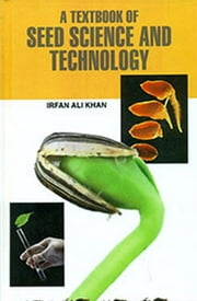 A Textbook of Seed Science and Technology ebook by Irfan Ali Khan