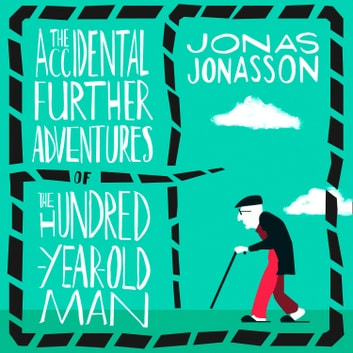 The Accidental Further Adventures of the Hundred-Year-Old Man audiobook by Jonas Jonasson