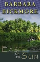 East of the Sun ebook by Barbara Bickmore