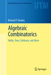 Algebraic Combinatorics - Walks, Trees, Tableaux, and More ebook by Richard Stanley