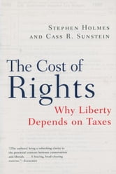 The Cost of Rights: Why Liberty Depends on Taxes ebook by Stephen Holmes,Cass R. Sunstein