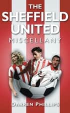Sheffield United Miscellany ebook by Darren Phillips