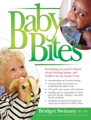Baby Bites - Everything You Need to Know About Feeding Babies and Toddlers—Making Baby Food ebook by Bridget Swinney, MS, RD