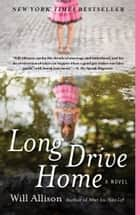 Long Drive Home - A Novel ebook by Will Allison
