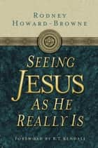 Seeing Jesus as He Really Is ebook by Rodney Howard-Browne