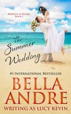 The Summer Wedding (Married in Malibu, Book 2) ebook by Bella Andre, Lucy Kevin