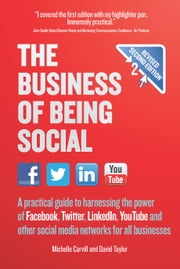 The Business of Being Social 2nd Edition - A practical guide to harnessing the power of Facebook, Twitter, LinkedIn, YouTube and other social media networks for all businesses ebook by Michelle Carvill,David Taylor