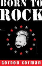 Born to Rock ebook by Gordon Korman