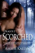 Scorched (Dragos, Book 2) ebook by Amber Kallyn