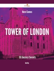 Here Comes Tower of London - 55 Success Secrets ebook by David Day