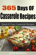 365 Days of Casserole Recipes ebook by