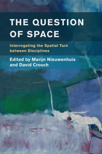 The Question of Space - Interrogating the Spatial Turn between Disciplines ebook by