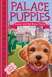 Palace Puppies, Book One: Sunny and the Royal Party ebook by Laura Dower