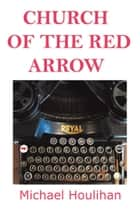 Church of the Red Arrow ebook by Michael Houlihan