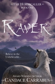 Raver, The Horsecaller: Book One (a romantic adventure fantasy) ebook by Candace Carrabus