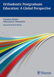 Orthodontic Postgraduate Education - A Global Perspective ebook by Theodore Eliades,Athanasios Athanasiou