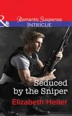 Seduced by the Sniper (Mills & Boon Intrigue) (The Lawmen, Book 2) eBook by Elizabeth Heiter