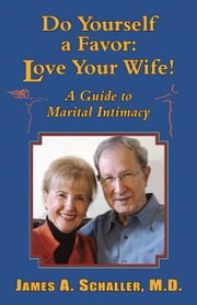 Do Yourself a Favor: Love Your Wife! ebook by Schaller, James A.
