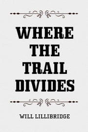 Where the Trail Divides ebook by Will Lillibridge