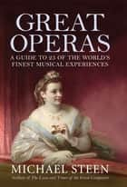 Great Operas - A Guide to Twenty-Five of the World's Finest Musical Experiences ebook by Michael Steen