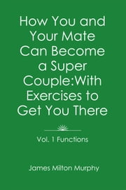 How You and Your Mate Can Become a Super Couple ebook by James Milton Murphy