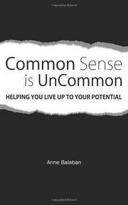Common Sense Is Uncommon - Helping You Live Up to Your Potential ebook by Anne Balaban