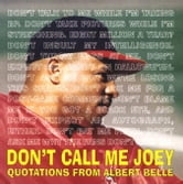 "Don't Call Me Joey: The Wit and Wisdom of Albert ""Joey"" Belle ebook by Belle, Albert"