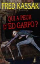 Qui a peur d'Ed Garpo ? ebook by Fred Kassak